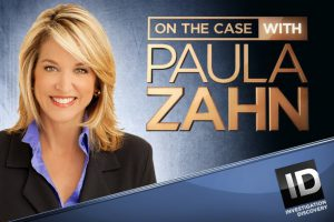 On the Case with Paula Zahn – Air Date Announced!